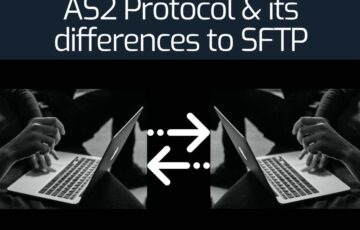 Guide to AS2 Protocol and its differences to SFTP