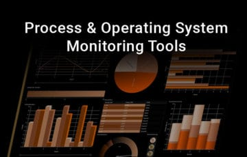 process and operating system monitoring tools and software